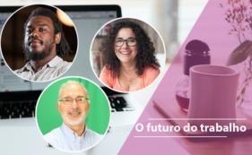 Convidamos especialistas para falar sobre o futuro do trabalho